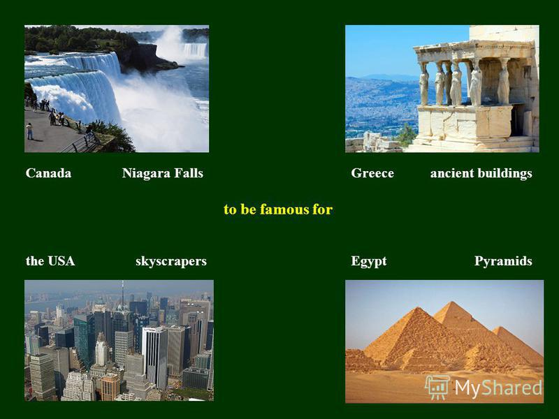 Canada Egypt Greece the USA to be famous for Niagara Fallsancient buildings skyscrapersPyramids