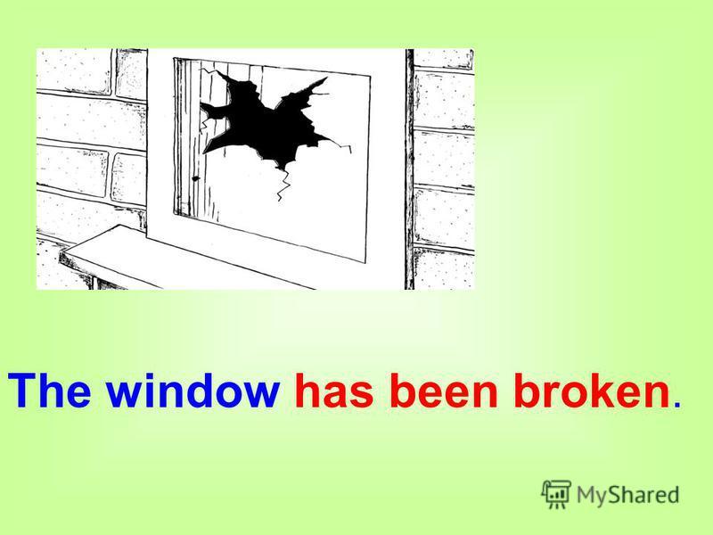 The window has been broken.