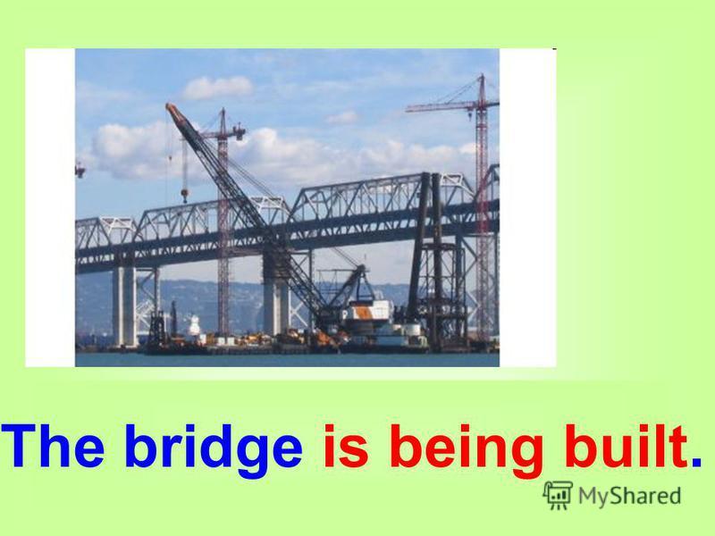 The bridge is being built.