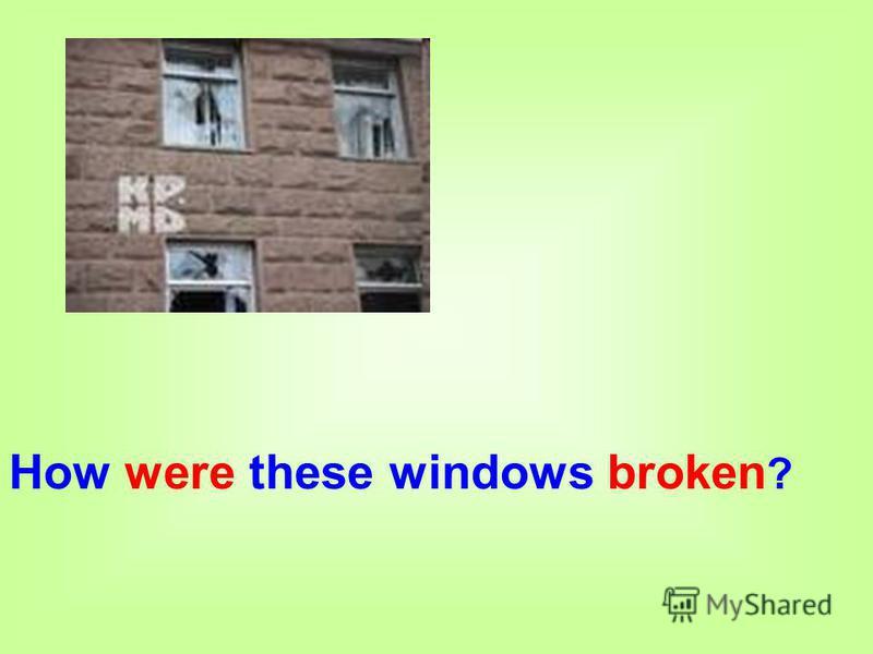 How were these windows broken ?