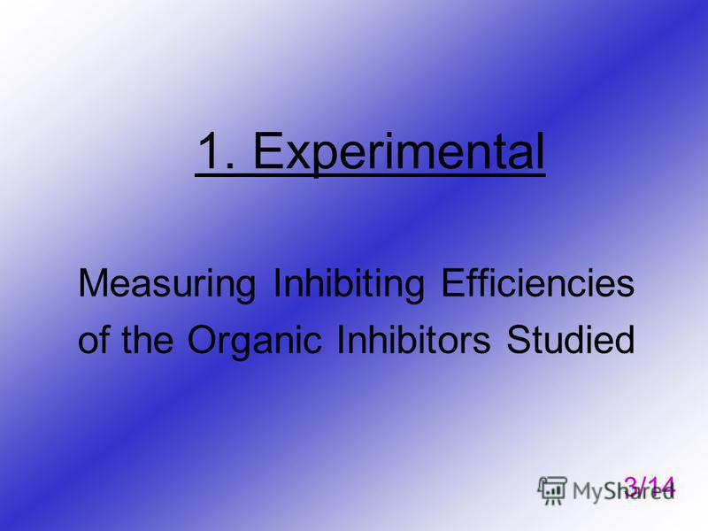 1. Experimental Measuring Inhibiting Efficiencies of the Organic Inhibitors Studied 3/14