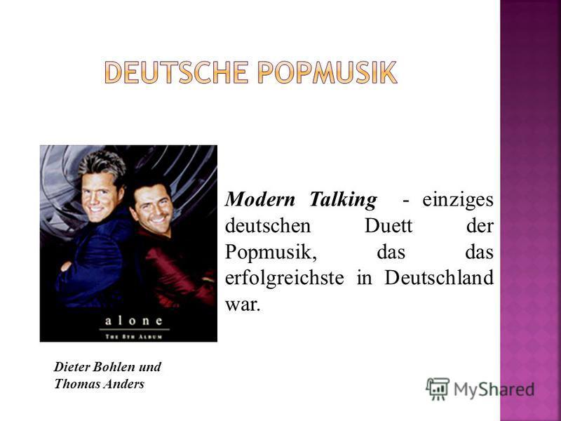 Modern Talking - einziges deutschen Duett der Popmusik, das das erfolgreichste in Deutschland war. Dieter Bohlen und Thomas Anders