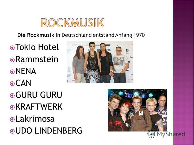 Die Rockmusik in Deutschland entstand Anfang 1970 Tokio Hotel Rammstein NENA CAN GURU GURU KRAFTWERK Lakrimosa UDO LINDENBERG