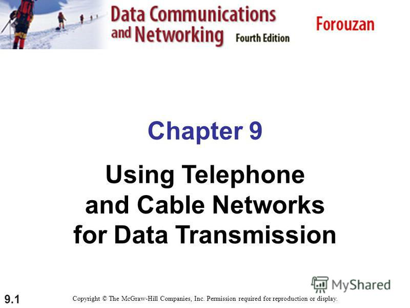 9.1 Chapter 9 Using Telephone and Cable Networks for Data Transmission Copyright © The McGraw-Hill Companies, Inc. Permission required for reproduction or display.