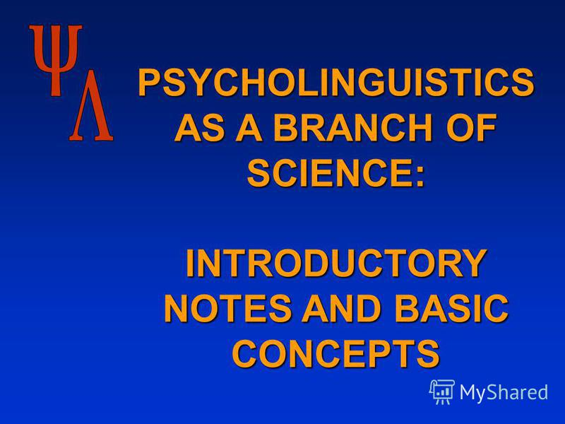 PSYCHOLINGUISTICS AS A BRANCH OF SCIENCE: INTRODUCTORY NOTES AND BASIC CONCEPTS