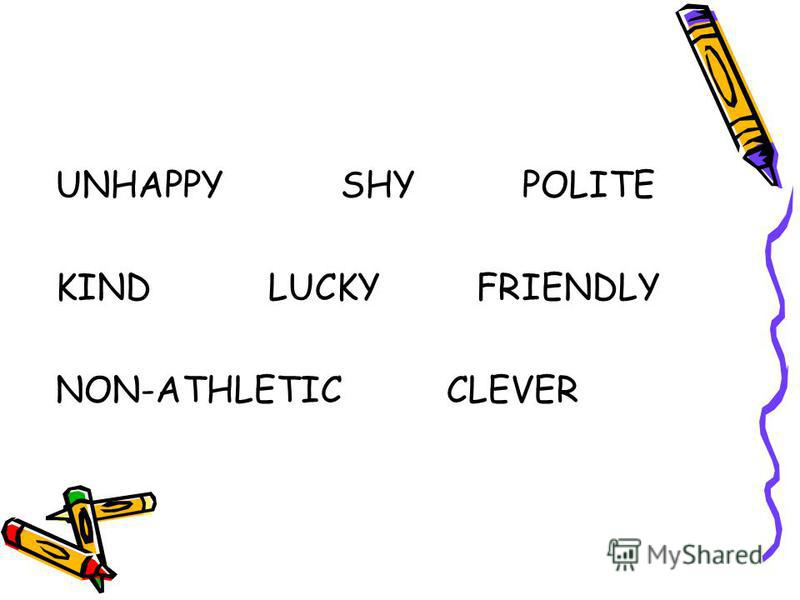 UNHAPPY SHY POLITE KIND LUCKY FRIENDLY NON-ATHLETIC CLEVER