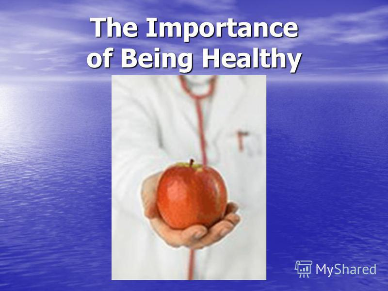 The Importance of Being Healthy