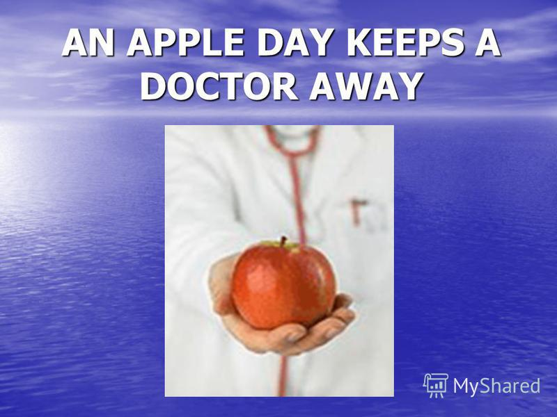 AN APPLE DAY KEEPS A DOCTOR AWAY