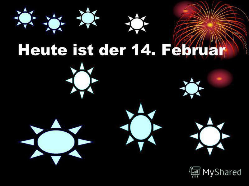 Heute ist der 14. Februar