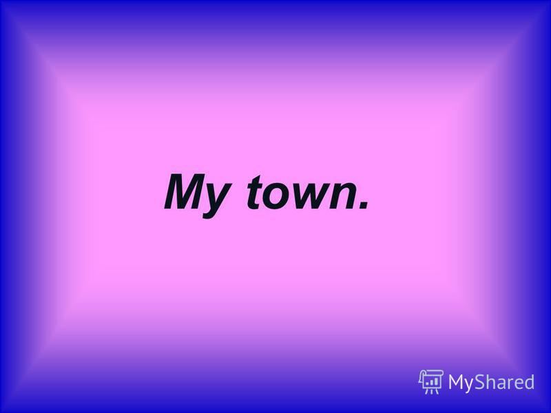 My town.