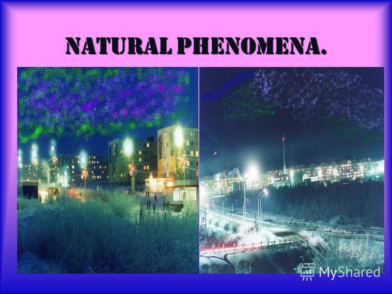 Natural phenomena.