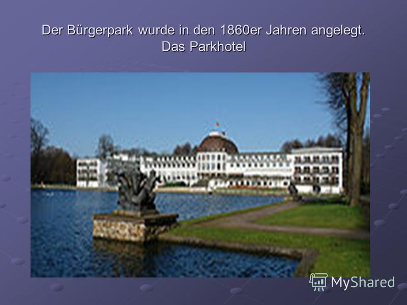 Der Bürgerpark wurde in den 1860er Jahren angelegt. Das Parkhotel