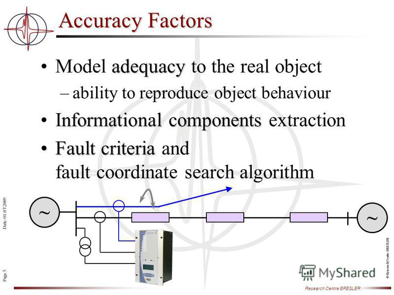 Page 5 Research Centre BRESLER Date: 01.07.2009 © Research Centre BRESLER adequacyModel adequacy to the real object –ability to reproduce object behaviour nformational componentsInformational components extraction Fault criteriaFault criteria and fau