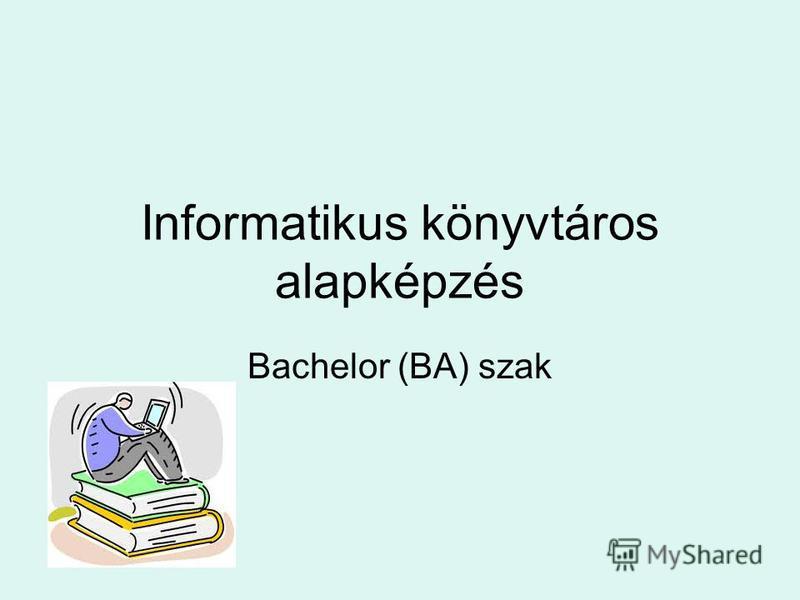 Informatikus könyvtáros alapképzés Bachelor (BA) szak