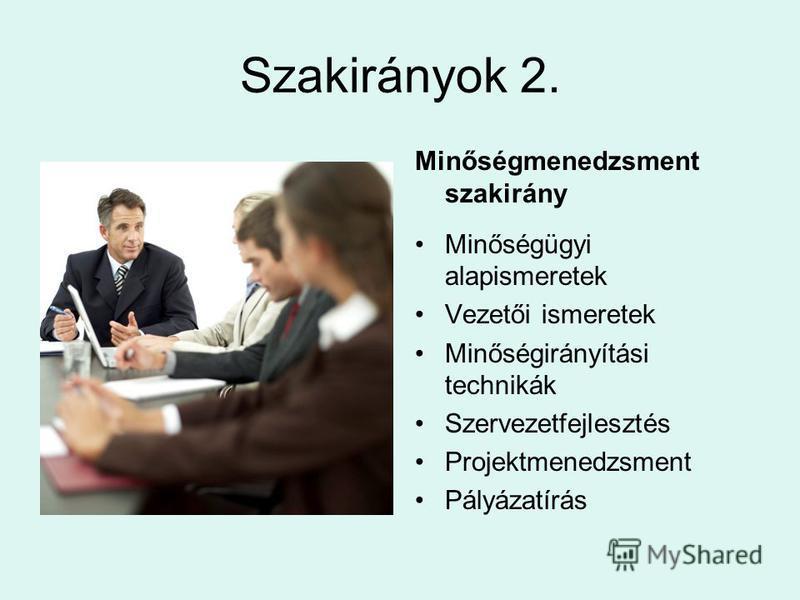 Szakirányok 2. Minőségmenedzsment szakirány Minőségügyi alapismeretek Vezetői ismeretek Minőségirányítási technikák Szervezetfejlesztés Projektmenedzsment Pályázatírás