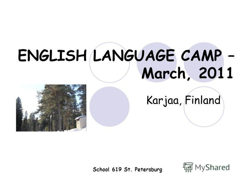ENGLISH LANGUAGE CAMP – March, 2011 Karjaa, Finland School 619 St. Petersburg