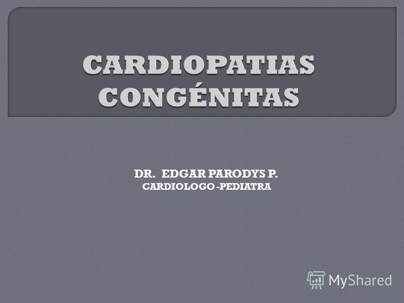 DR. EDGAR PARODYS P. CARDIOLOGO -PEDIATRA