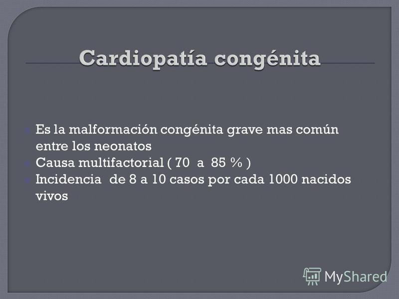 Es la malformación congénita grave mas común entre los neonatos Causa multifactorial ( 70 a 85 % ) Incidencia de 8 a 10 casos por cada 1000 nacidos vivos