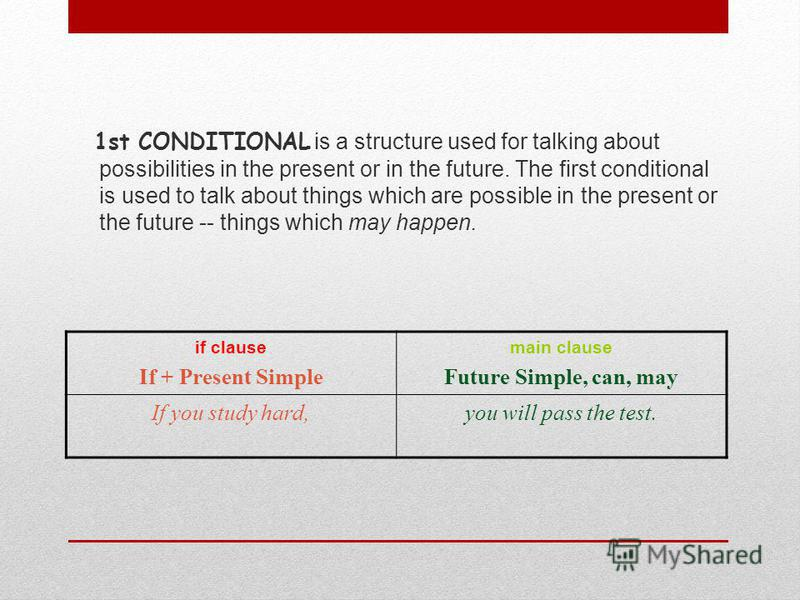 1st CONDITIONAL is a structure used for talking about possibilities in the present or in the future. The first conditional is used to talk about things which are possible in the present or the future -- things which may happen. if clause If + Present