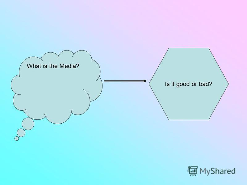 What is the Media? Is it good or bad?