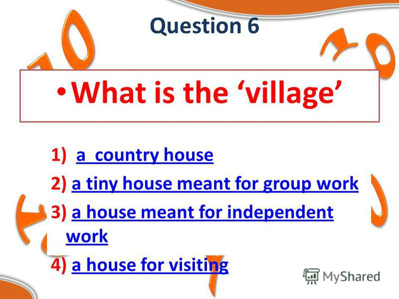 Question 6 What is the village 1) a country housea country house 2) a tiny house meant for group worka tiny house meant for group work 3) a house meant for independent worka house meant for independent work 4) a house for visitinga house for visiting