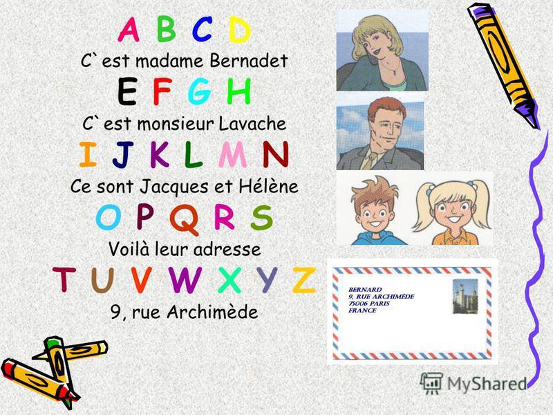 A B C D C`est madame Bernadet E F G H C`est monsieur Lavache I J K L M N Ce sont Jacques et Hélène O P Q R S Voilà leur adresse T U V W X Y Z 9, rue Archimède