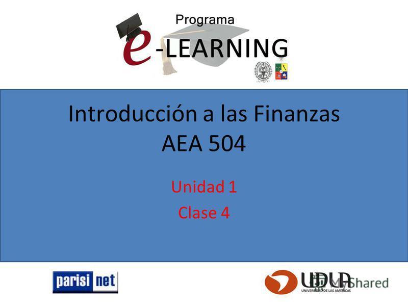 Introducción a las Finanzas AEA 504 Unidad 1 Clase 4