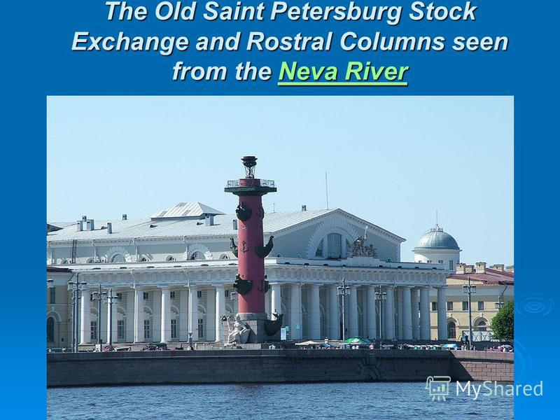 The Old Saint Petersburg Stock Exchange and Rostral Columns seen from the Neva River Neva RiverNeva River