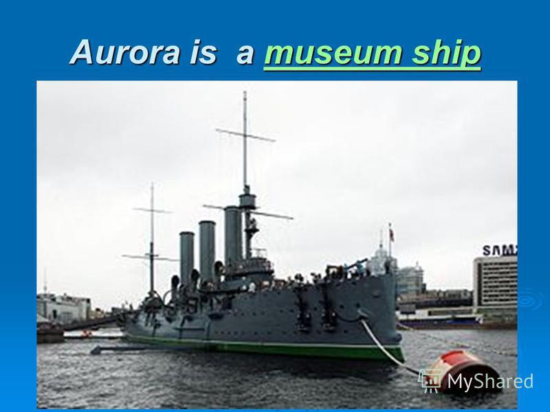 Aurora is a museum ship museum shipmuseum ship