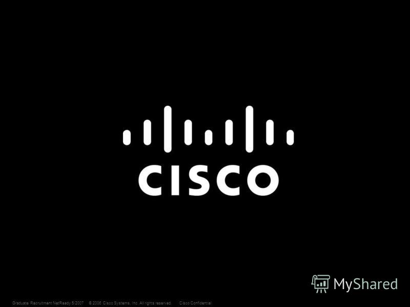 © 2006 Cisco Systems, Inc. All rights reserved.Cisco Confidential 21 Graduate Recruitment NetReady 5/2007