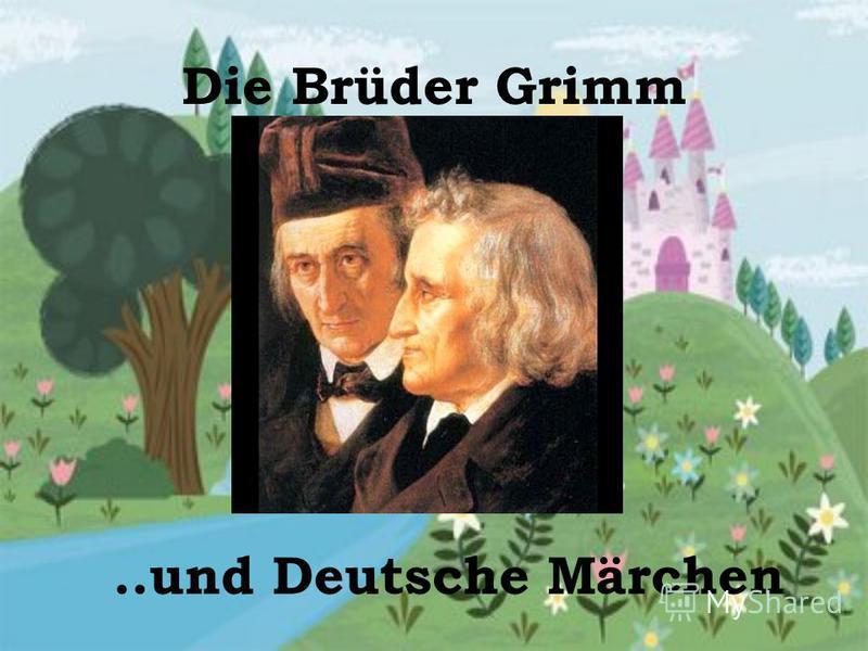 Die Brüder Grimm..und Deutsche Märchen
