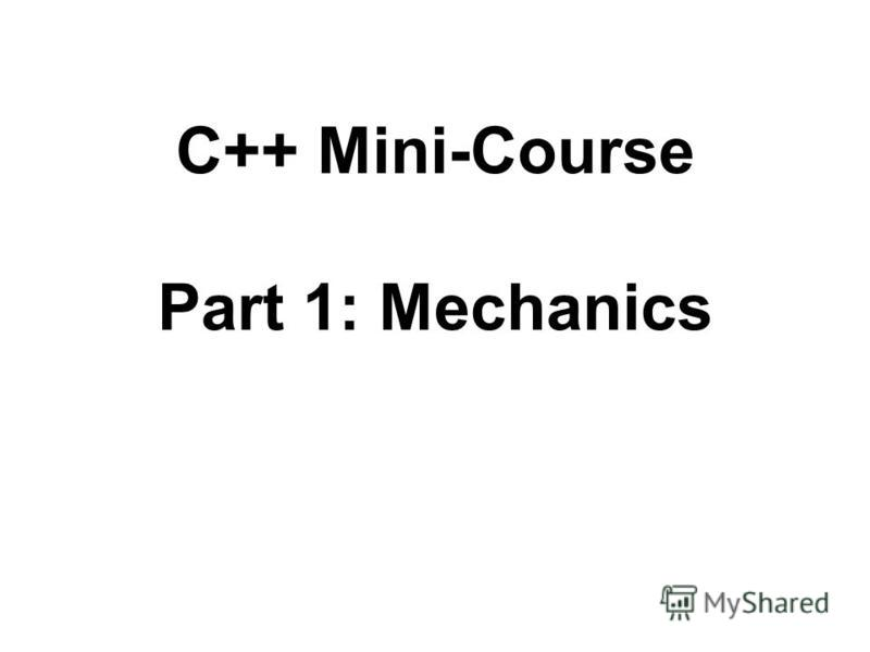 C++ Mini-Course Part 1: Mechanics