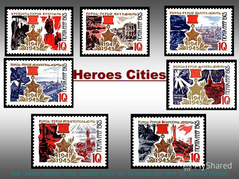 Heroes Cities BrestBrest, Leningrad, Stalingrad, Odessa, Sevastopol, Moscow, Kiev, Novorossiysk, Kerch, Minsk, Tula, Murmansk, SmolenskLeningradStalingradOdessaSevastopolMoscowKievNovorossiyskKerchMinskTulaMurmanskSmolensk
