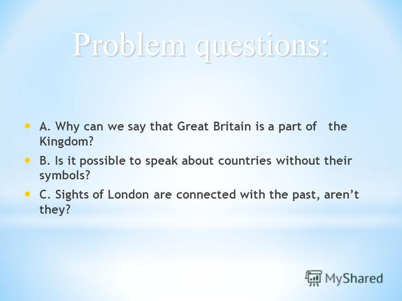 Sub-themes of the project: A. Parts of the United Kingdom B. Symbols and flags of the countries C. Sights of London