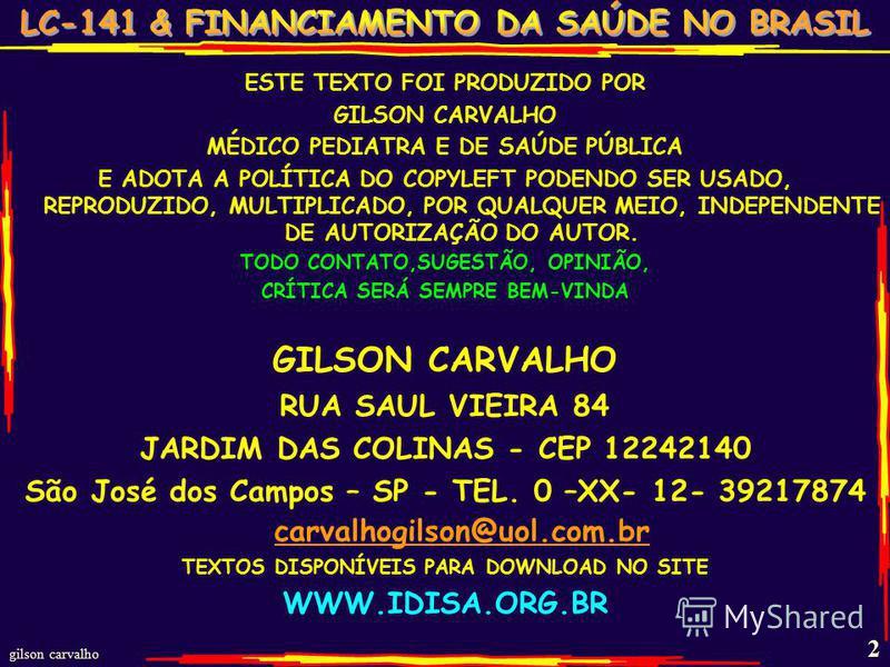 gilson carvalho 2 ESTE TEXTO FOI PRODUZIDO POR GILSON CARVALHO MÉDICO PEDIATRA E DE SAÚDE PÚBLICA E ADOTA A POLÍTICA DO COPYLEFT PODENDO SER USADO, REPRODUZIDO, MULTIPLICADO, POR QUALQUER MEIO, INDEPENDENTE DE AUTORIZAÇÃO DO AUTOR. TODO CONTATO,SUGES