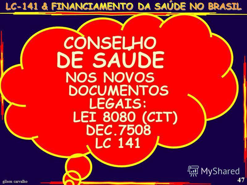 gilson carvalho 47 CONSELHO DE SAÚDE NOS NOVOS DOCUMENTOS LEGAIS: LEI 8080 (CIT) DEC.7508 LC 141