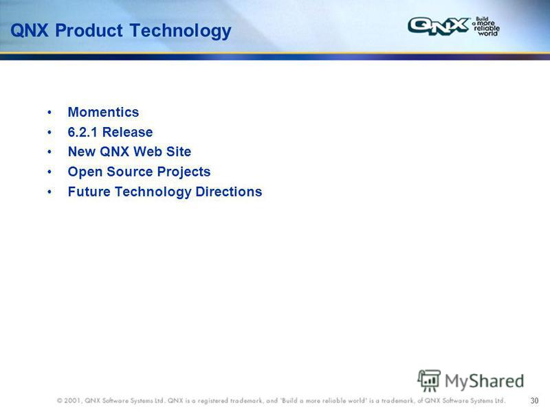 30 QNX Product Technology Momentics 6.2.1 Release New QNX Web Site Open Source Projects Future Technology Directions