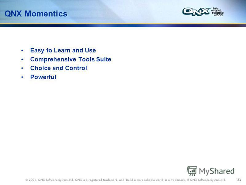 33 QNX Momentics Easy to Learn and Use Comprehensive Tools Suite Choice and Control Powerful