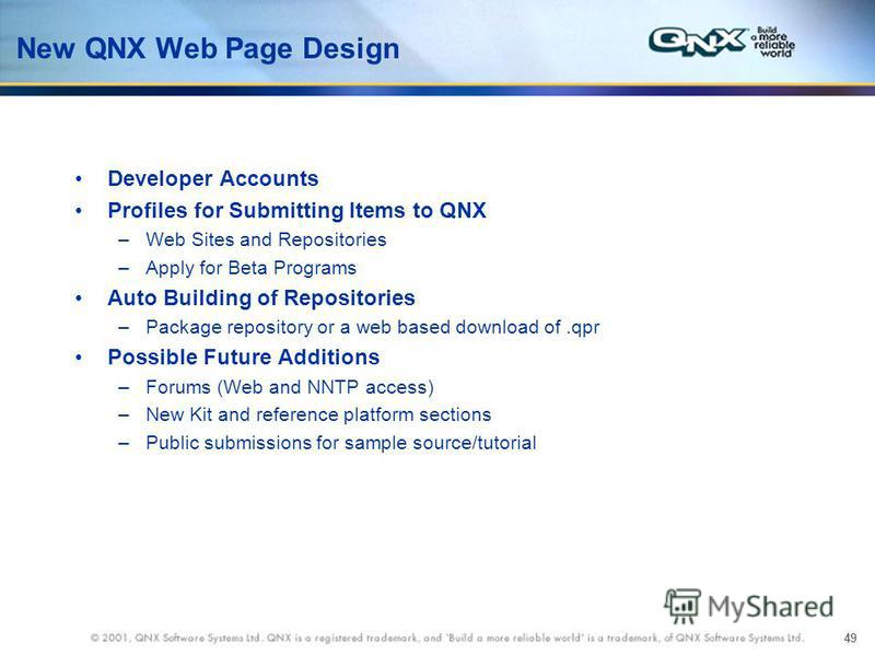 49 New QNX Web Page Design Developer Accounts Profiles for Submitting Items to QNX –Web Sites and Repositories –Apply for Beta Programs Auto Building of Repositories –Package repository or a web based download of.qpr Possible Future Additions –Forums