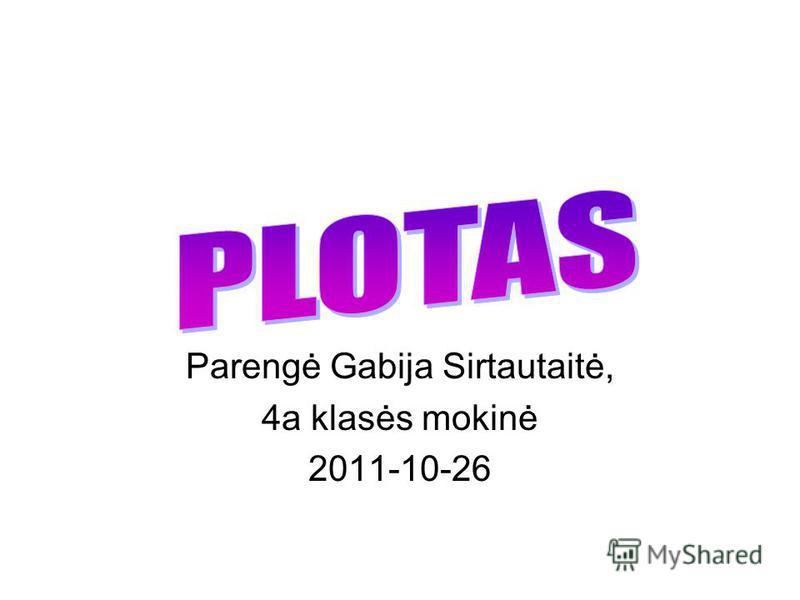 Parengė Gabija Sirtautaitė, 4a klasės mokinė 2011-10-26