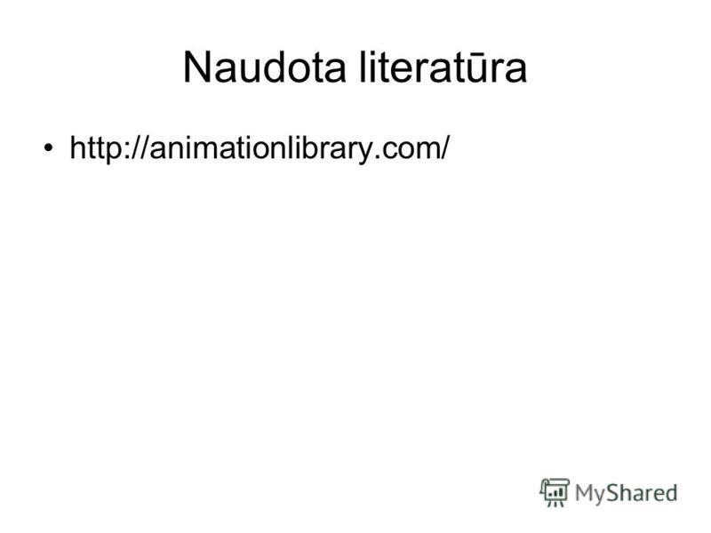 Naudota literatūra http://animationlibrary.com/