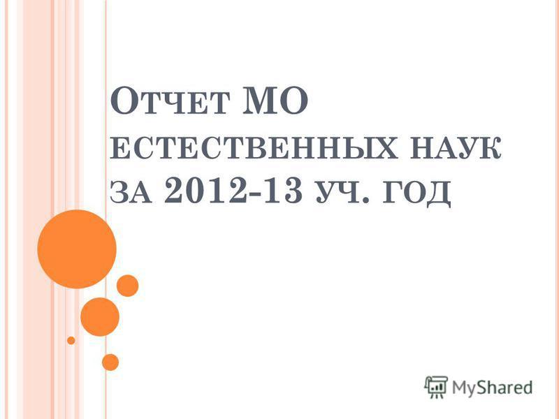 О ТЧЕТ МО ЕСТЕСТВЕННЫХ НАУК ЗА 2012-13 УЧ. ГОД