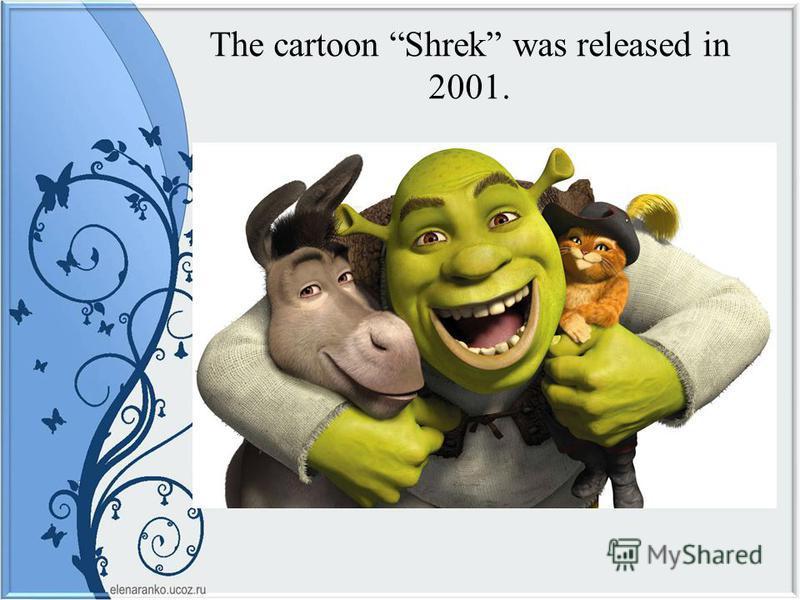 The cartoon Shrek was released in 2001.