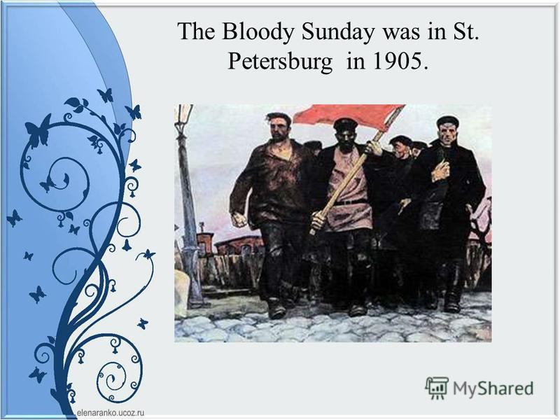 The Bloody Sunday was in St. Petersburg in 1905.