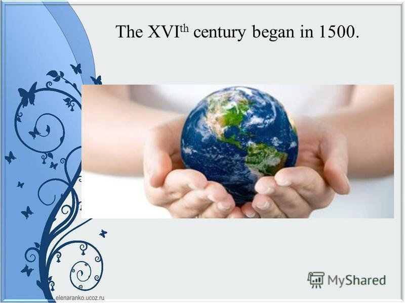 The XVI th century began in 1500.
