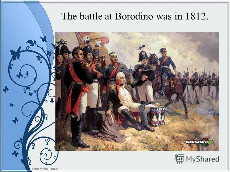 The battle at Borodino was in 1812.