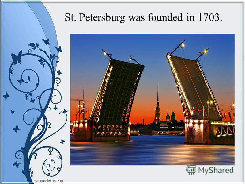 St. Petersburg was founded in 1703.