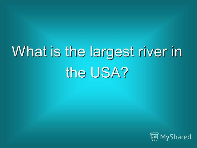 What is the largest river in the USA?