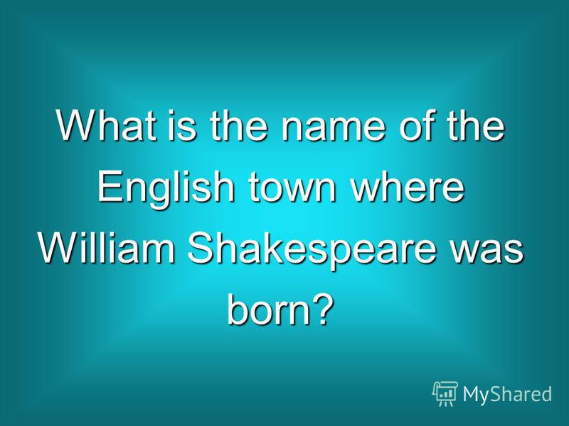 What is the name of the English town where William Shakespeare was born?