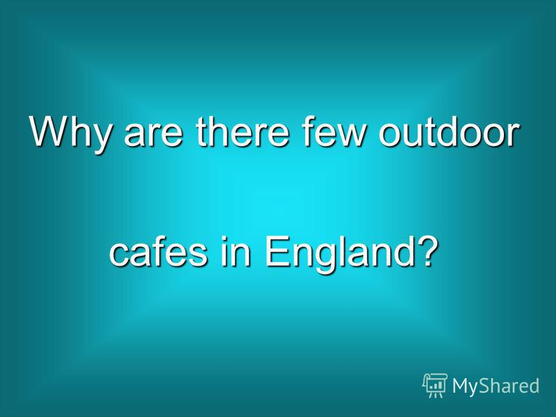 Why are there few outdoor cafes in England?